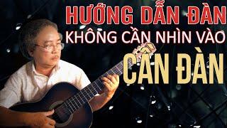 Hướng dẫn đàn không cần nhìn vào cần đàn - Guitar Lê Vinh Quang