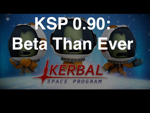 Kerbal Space Program - 0.90 Beta Than Ever Preview - YouTube
