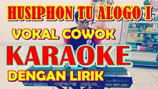 Download HUSIPHON TU ALOGO I KARAOKE UNTUK SUARA LAKI-LAKI [ KARAOKE & LIRIK HIGH AUDIO ]