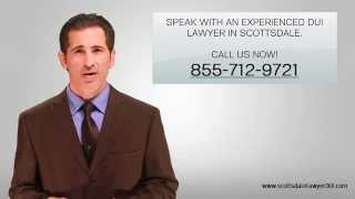 Experienced DUI Lawyer in Scottsdale AZ - Call Now For Free Consultation