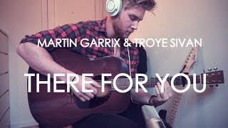 Martin Garrix & Troye Sivan - There For You -  Guitar Cover by Torbjørn Hoelsveen