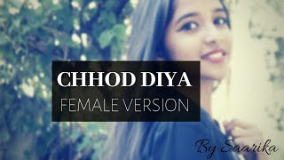 Chhod Diya- cover Female Version unplugged | Arijit Singh | Baazaar | Kanika Kapoor