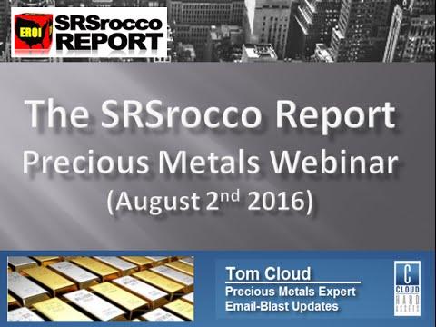 SRSrocco Report Precious Metals Webinar (August 2, 2016)