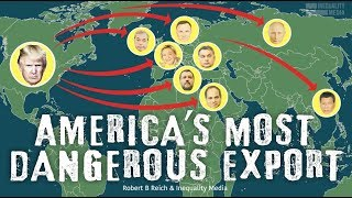 Robert Reich: America's Most Dangerous Export Robert Reich explains how Trump's foreign policy has hel
