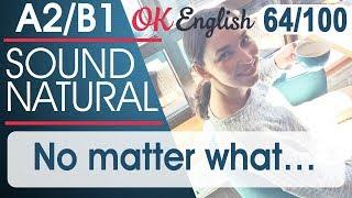 64/100 No matter what - Не важно, что 🇺🇸 Разговорный английский язык