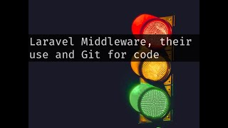 06 Laravel's Middleware when to use it and Git to manage our code