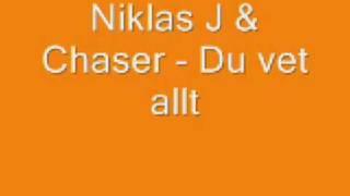Niklas J & Chaser - Du vet allt