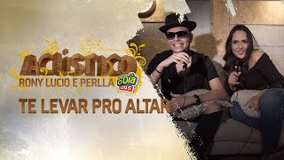 Te Levar Pro Altar - Rony Lucio, Perlla (Acústico FM O Dia)