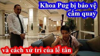 Khoa Pug chi 10 triệu ở resort Marriott bị bảo vệ cấm quay phim và cách hành xử của lễ tân Ai Cập