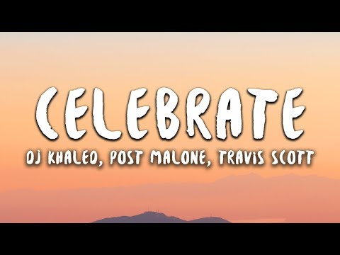 DJ Khaled - Celebrate (Lyrics) Ft. Post Malone, Travis Scott