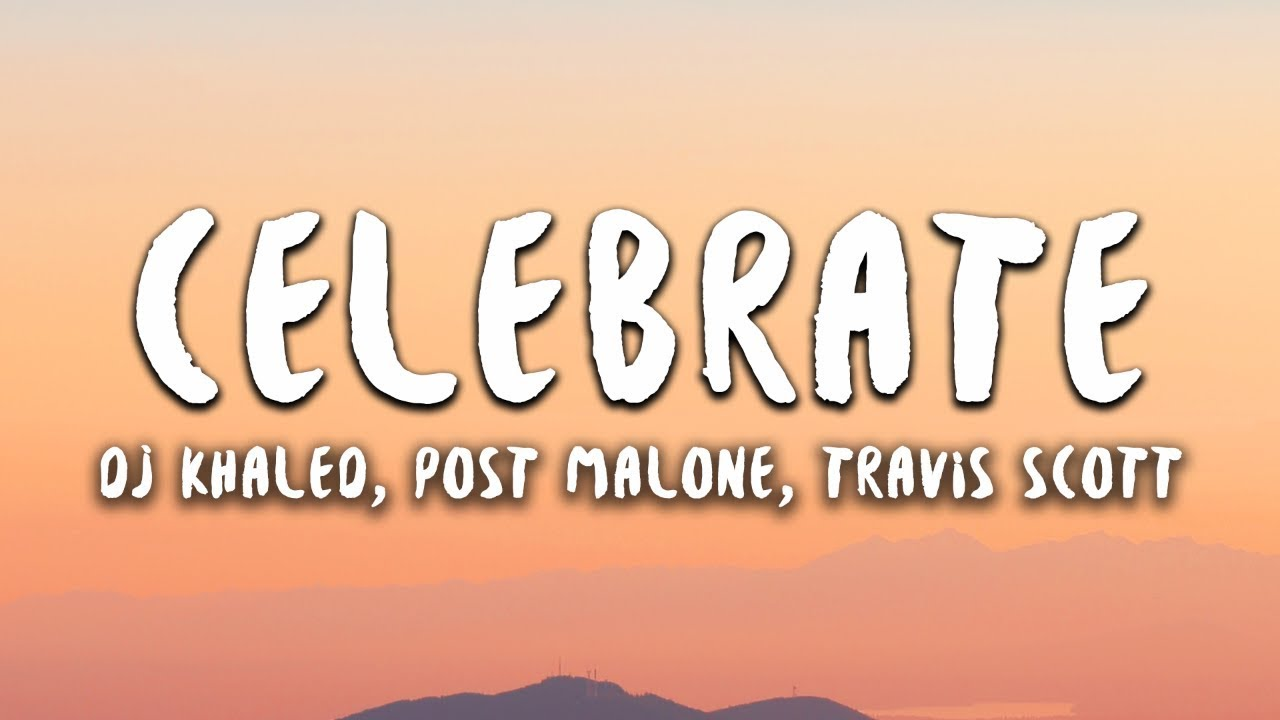 821171b09dee DJ Khaled - Celebrate (Lyrics) ft. Post Malone, Travis Scott - YouTube