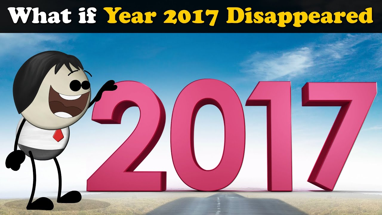 What if Year 2017 Disappeared? + more videos   #aumsum #kids #science #education #whatif