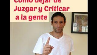 Cómo Dejar de Juzgar y Criticar a las Personas