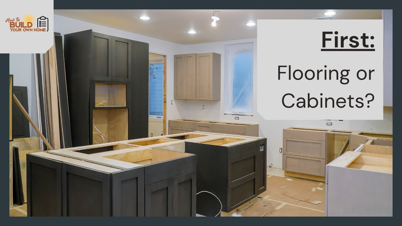 What comes first Flooring or Cabinets