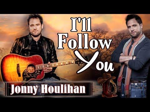 I'LL Follow You(Lyrics) -Jonny Houlihan