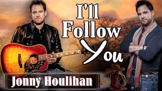 I LL Follow You Jonny Houlihan