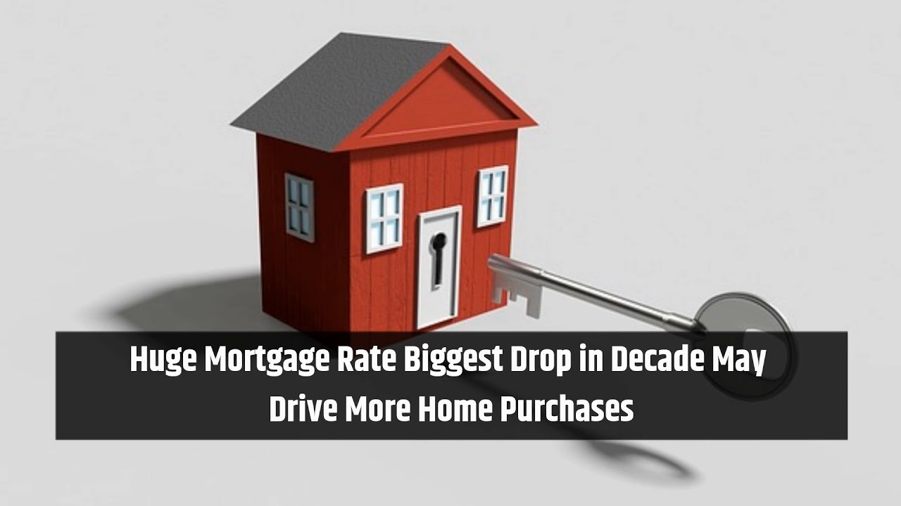 Huge Mortgage Rate Biggest Drop in Decade May Drive More Home Purchases