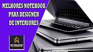 MELHORES NOTEBOOK PARA DESIGNER DE INTERIORES