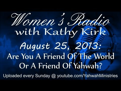 Women's Radio - Are You A Friend Of The World Or A Friend Of Yahwah?