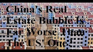 China's Real Estate Bubble Is Far Worse Than The US Real Estate Bubble That Popped In 2008