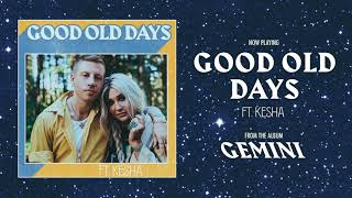 MACKLEMORE FEAT KESHA - GOOD OLD DAYS by : Macklemore LLC