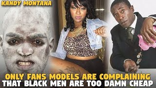 ONLY FANS MODELS ARE COMPLAINING THAT BLACK MEN ARE TOO DAMN CHEAP (Kandy Montana)
