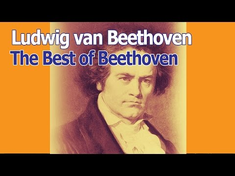 The Best Piece Of Music Composed By Beethoven - The Best of Beethoven