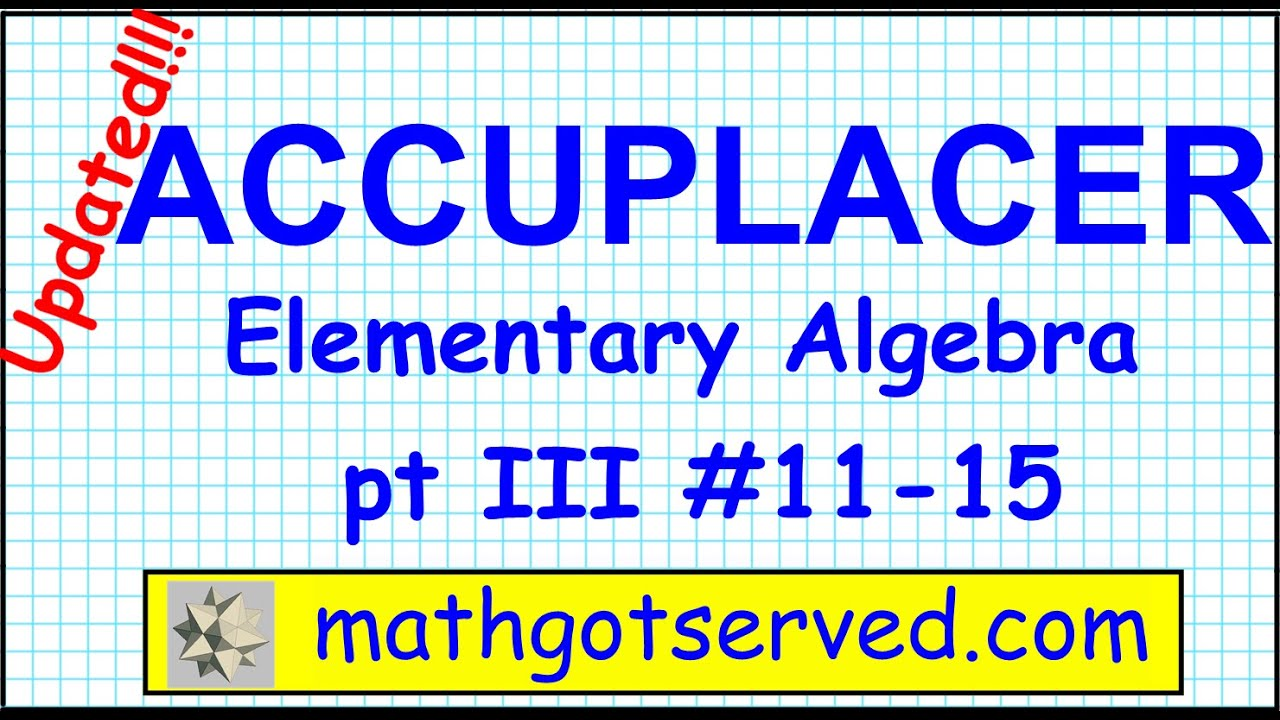 elementary algebra help accuplacer q elementary algebra official  accuplacer elementary algebra problems to updated college accuplacer elementary algebra problems 11 to 15 updated college