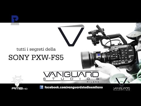 Tutti i segreti della SONY PXW-FS5 - Vanguard Studios workshop