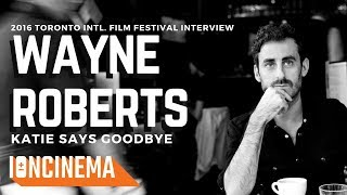 Interview: Wayne Roberts - Katie Says Goodbye