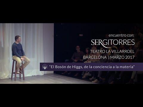 """SERGI TORRES - TEATRO VILLARROEL """"El Bosón de Higgs, de la conciencia a la materia"""" - Marzo 2017"""