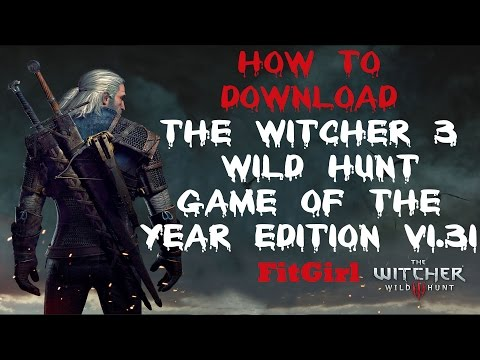 How To Download Witcher 3 WILD HUNT–GAME OF THE YEAR EDITION V1.31 By Fitgirl
