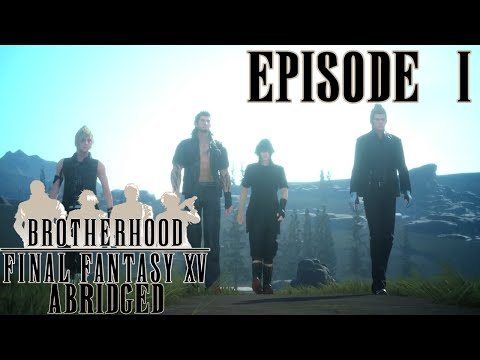 Brotherhood Final Fantasy XV Abridged Parody Episode 1