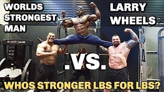 WORLDS STRONGEST MAN VS LARRY WHEELS | POUND FOR POUND!!