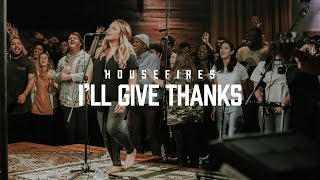Housefires - I'll Give Thanks // feat. Kirby Kaple (Official Music Video)