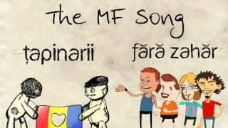 Repeat youtube video Fără Zahăr şi Ţapinarii - The MF Song [audio]