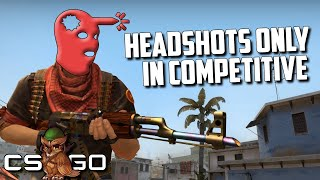 Competitive CS:GO but Headshots Only