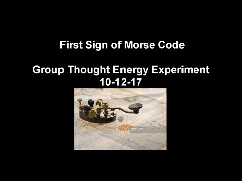 10 12 17 first sign of morse code group thought energy experiment