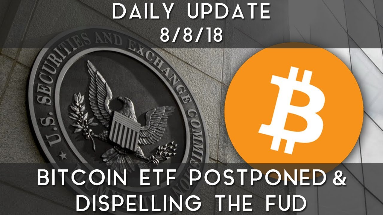 daily-update-8-8-18-dispelling-the-fud-on-bitcoin-etfs