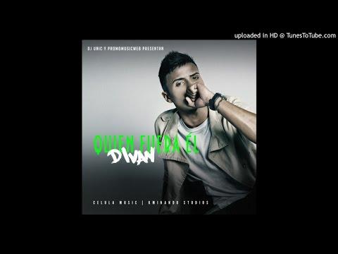 Divan - Quien Fuera El (Prod. DJ Unic CelulaMusic)