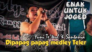 Download Enak untuk joged  || DIPAPAG PAPAG MEDLEY TELER voc : yuni te'eul & santania