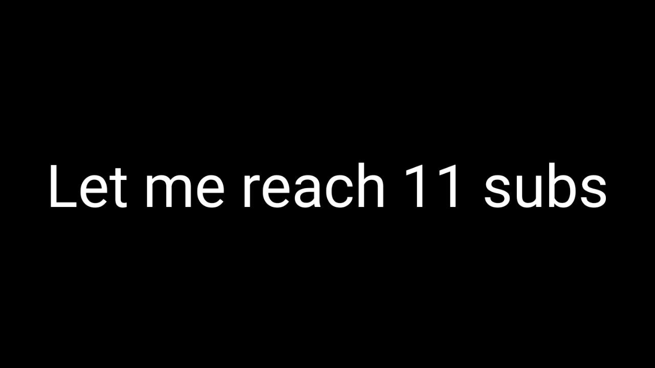 Let us reach 11 subs