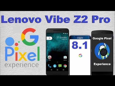 How to Update Android Oreo 8.1 PIXEL EXPERIENCE in Lenovo Vibe Z2 Pro(Google Official)
