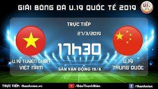 TRỰC TIẾP: Việt Nam (Vietnam) Vs Trung Quốc (China) | U.19 Quốc Tế 2019