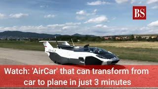 Watch: 'AirCar' that can transform from car to plane in just 3 minutes