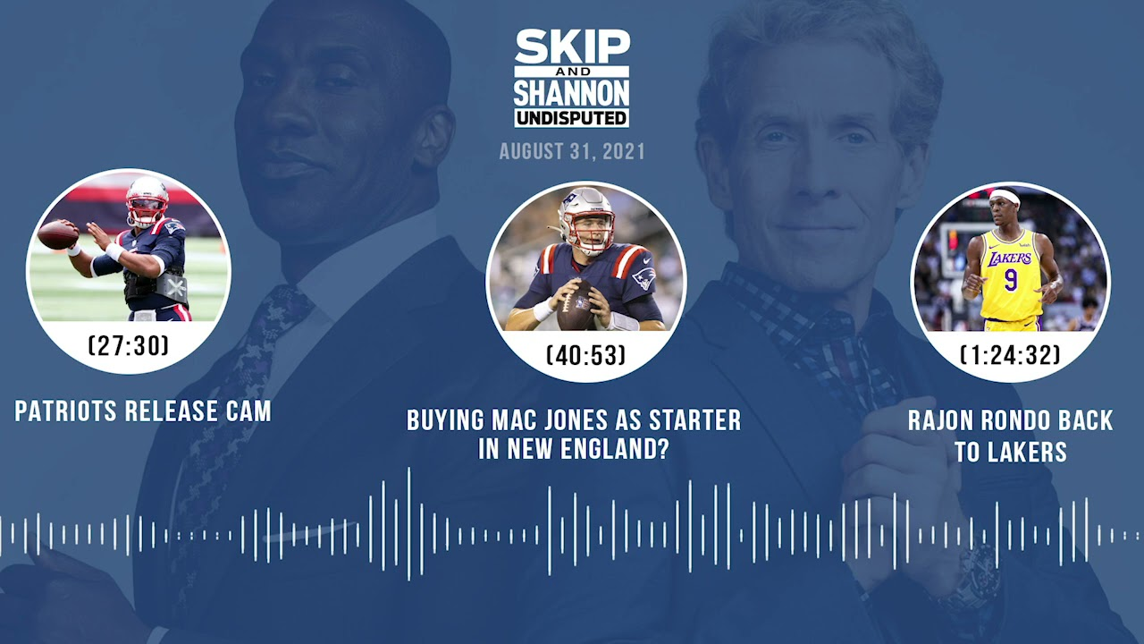 Download Cam Newton Released by Patriots, Rondo Signs With Lakers | UNDISPUTED audio podcast (8.31.21)