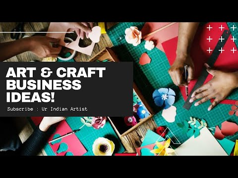 5 Art & Craft Business Ideas For Creative People in 2020