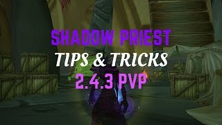 2.4.3 Shadow Priest PvP Tips & Tricks