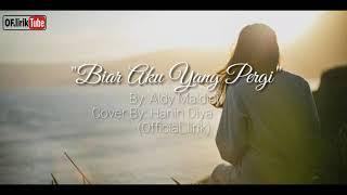 Biar Aku yang pergi - Aldi Maldini(lirik) Cover By: Hanin Diya Cover terbaik 2018