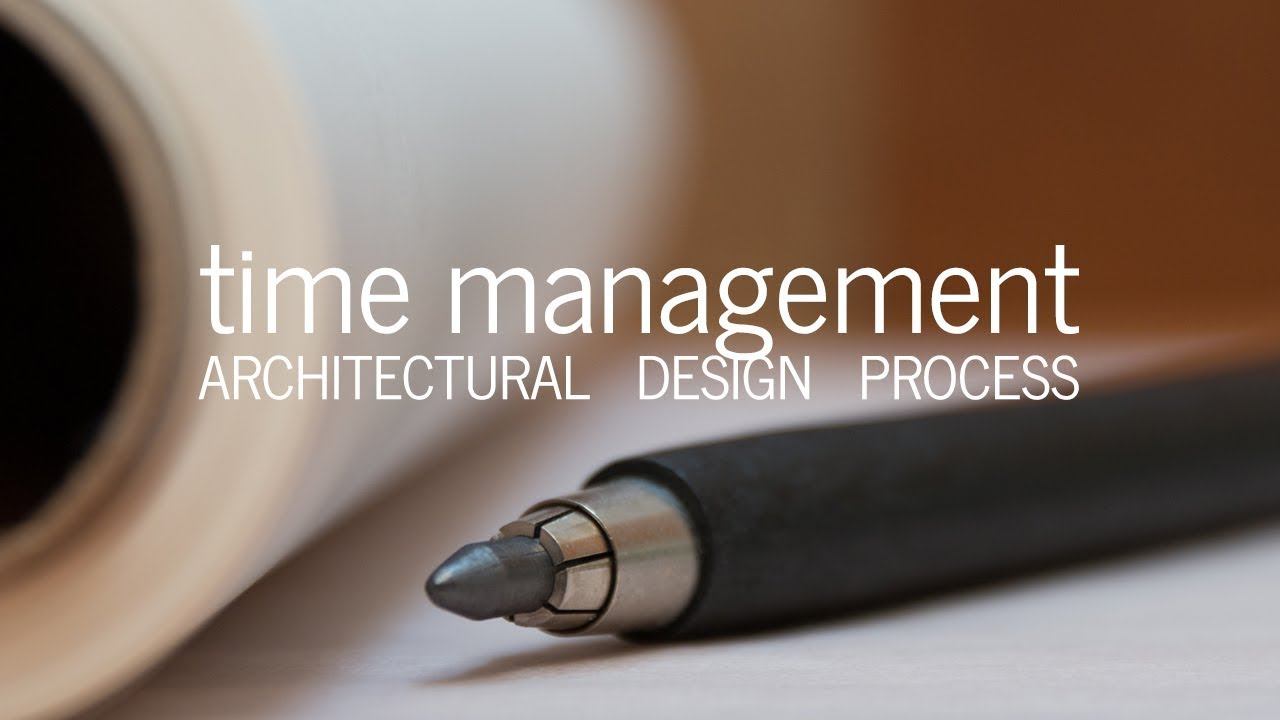Architectural Design Process Managing Time Tools Tips Youtube